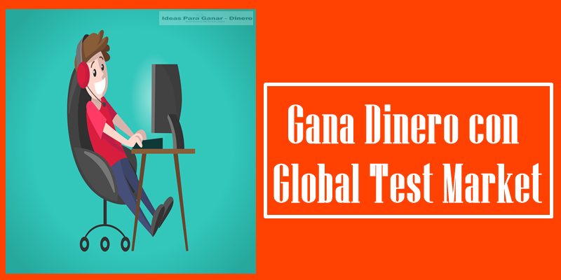 Gana Dinero con Global Test Market
