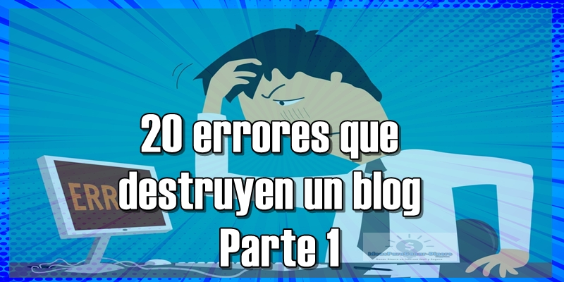 20 errores que destruyen un blog – Parte 1